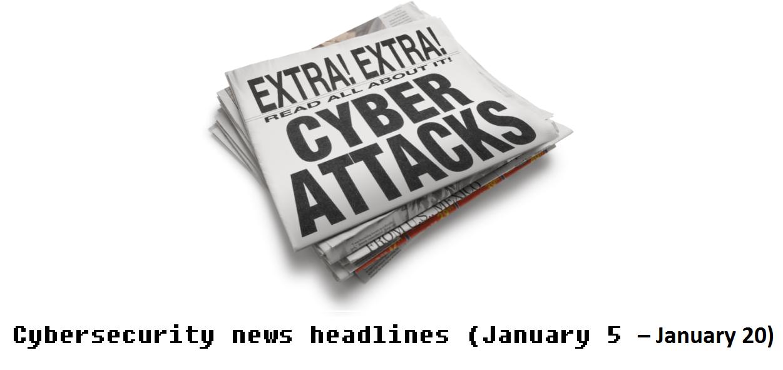 Cybersecurity news headlines (January 5 – January 20)
