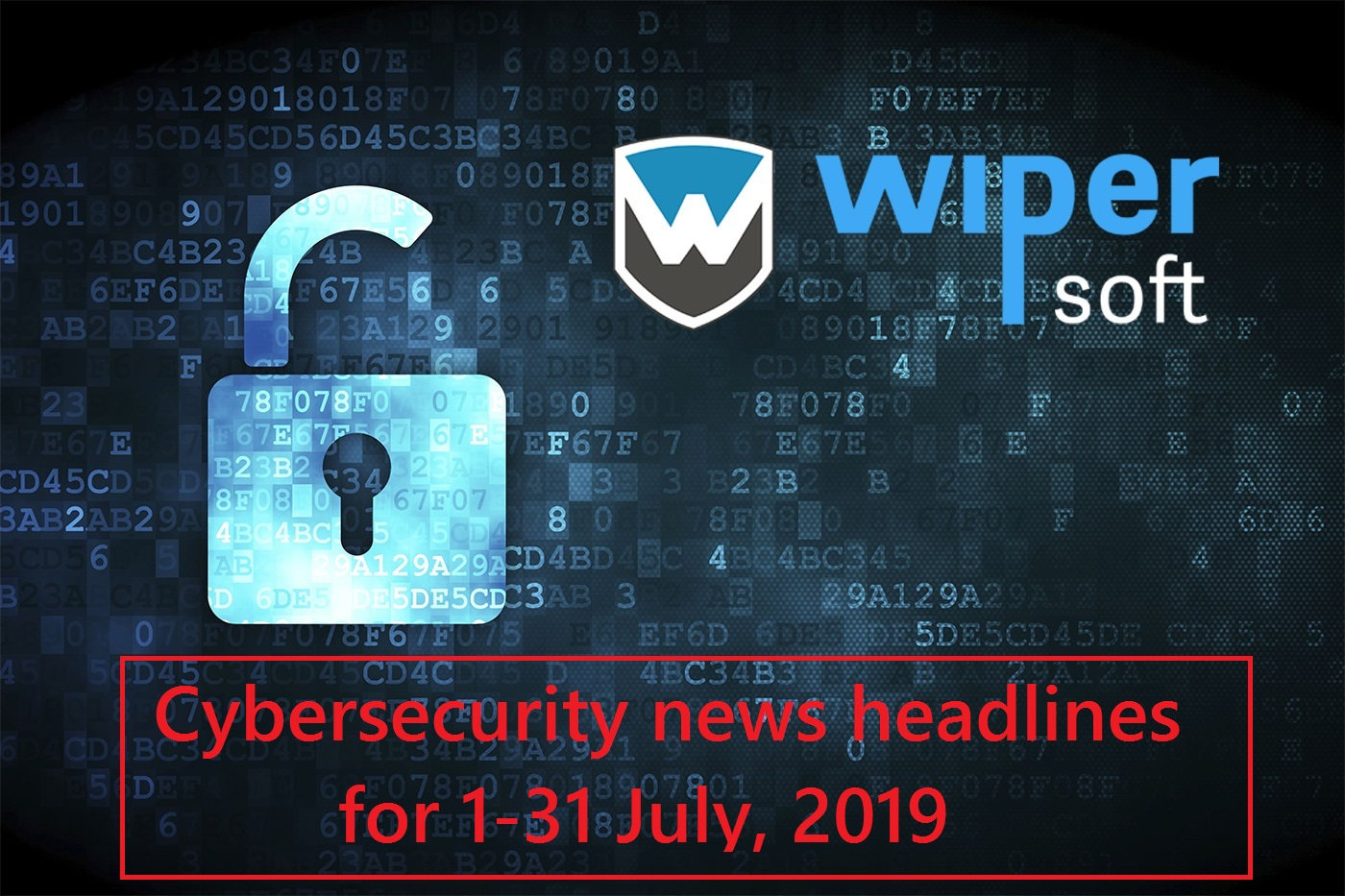 Cybersecurity news headlines for 1-31 July, 2019